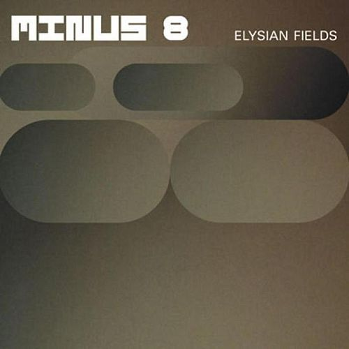 Play & Download Elysian Fields by Minus 8 | Napster