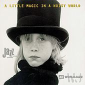 Play & Download A Little Magic in a Noisy World by Various Artists | Napster