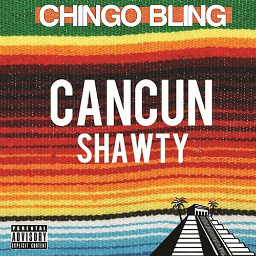 Cancun Shawty by Chingo Bling