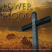 Play & Download Power In The Blood: Songs of The Passion, The Resurrectin, And Salvation by Various Artists | Napster