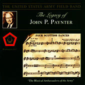 The Legacy Of John P. Paynter by U.S. Army Field Band