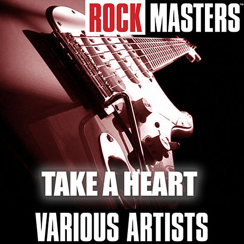 Play & Download Rock Masters: Take A Heart by Various Artists | Napster