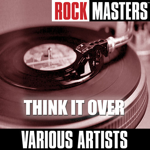 Play & Download Rock Masters: Think It Over by Various Artists | Napster