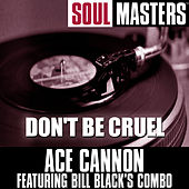Play & Download Soul Masters: Don't Be Cruel by Ace Cannon | Napster