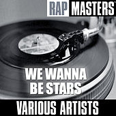 Rap Masters: We Wanna Be Stars by Various Artists