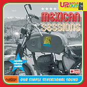 Mexican Sessions Our Simple Sensational Sound by Up, Bustle and Out