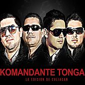 Play & Download Komandante Tonga by La Edicion De Culiacan | Napster
