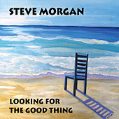 Looking for the Good Thing by Steve Morgan