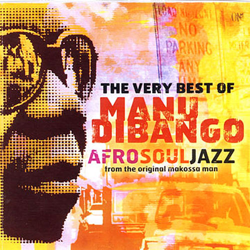 Play & Download The Very Best Of Manu Dibango:  Afro Soul Jazz From The Original Makossa Man by Manu Dibango | Napster