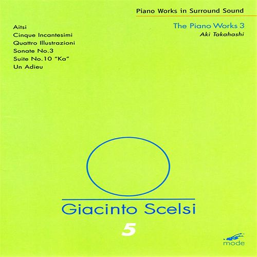 Play & Download Scelsi:  The Piano Works 3; Ka; 4 Illustrazioni; Sonate; 5 Incantesami; Un Adieu by Giacinto Scelsi | Napster
