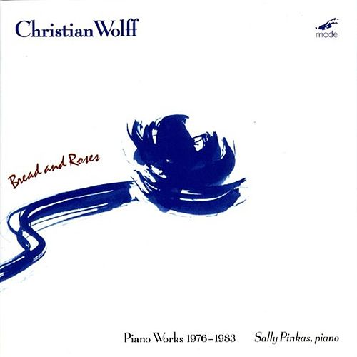 Bread And Roses; 11 Preludes; Piano Song; Hay Una Mujer Desaparecida by Christian Wolff