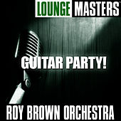 Play & Download Lounge Masters: Guitar Party! by Roy Brown | Napster