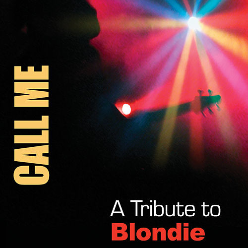 Call Me: A Tribute To Blondie by Various Artists