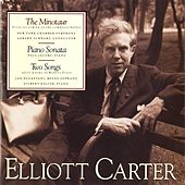Play & Download The Minotaur; Piano Sonata; Two Songs by Elliott Carter | Napster