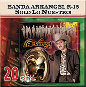 Solo Lo Nuestro - 20 Exitos by Banda Arkangel R-15