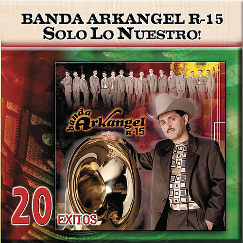 Play & Download Solo Lo Nuestro - 20 Exitos by Banda Arkangel R-15 | Napster