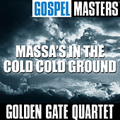 Gospel Masters: Massa's in the Cold Cold Ground by Golden Gate Quartet