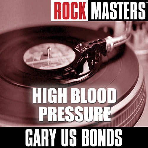 Play & Download Rock Masters: High Blood Pressure by Gary U.S. Bonds | Napster