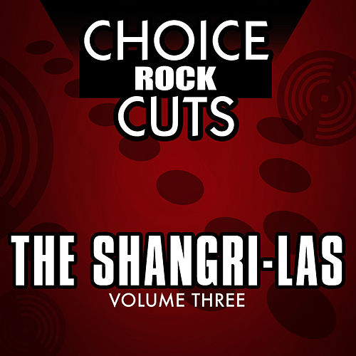 Play & Download Choice Rock Cuts, Vol. 3 by The Shangri-Las | Napster
