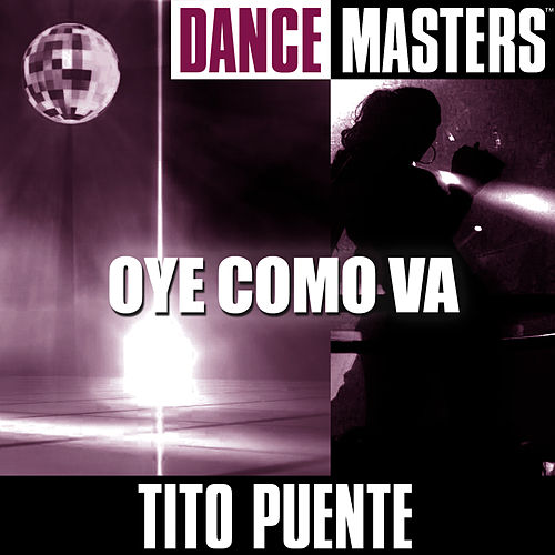 Play & Download Dance Masters: Oye Como Va by Tito Puente | Napster