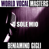 World Vocal Masters: O Sole Mio by Beniamino Gigli