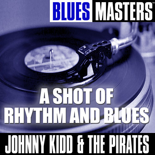 Play & Download Blues Masters: A Shot Of Rhythm And Blues by Johnny Kidd | Napster