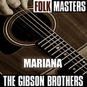 Play & Download Folk Masters: Mariana by The Gibson Brothers | Napster