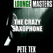 Play & Download Lounge Masters: The Crazy Saxophone by Pete Tex | Napster