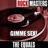 Play & Download Rock Masters: Gimme Sex! by The Equals | Napster