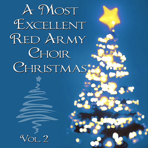 Play & Download A Most Excellent Red Army Chorus Christmas, Vol. 2 by Red Army Chorus | Napster