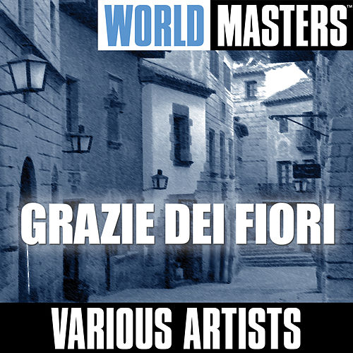 Play & Download World Masters: Grazie Dei Fiori by Various Artists | Napster