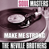Play & Download Soul Masters: Make Me Strong by The Neville Brothers | Napster