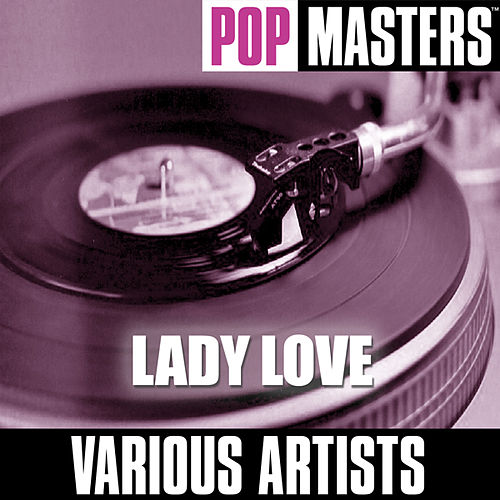 Play & Download Pop Masters: Lady Love by Various Artists | Napster
