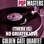 Play & Download Pop Masters: (There Is) No Greater Love by Golden Gate Quartet | Napster
