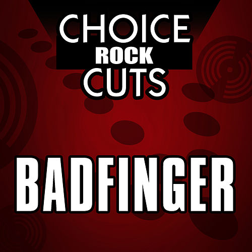 Play & Download Choice Rock Cuts by Badfinger | Napster