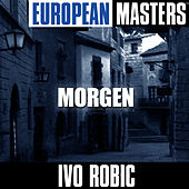 Play & Download European Masters: Morgen by Ivo Robic | Napster