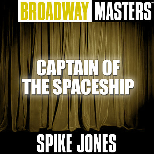Musical Comedy Masters: Captain of the Spaceship by Spike Jones