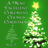 Play & Download A Most Excellent Christmas Children's Chorus Christmas, Vol. 2 by Christmas Children's Chorus | Napster