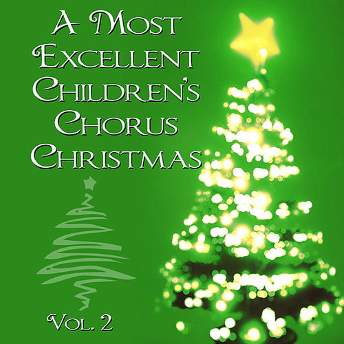 A Most Excellent Christmas Children's Chorus Christmas, Vol. 2 by Christmas Children's Chorus