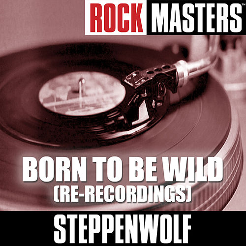 Play & Download Rock Masters: Born To Be Wild (Re-Recordings) by Steppenwolf | Napster