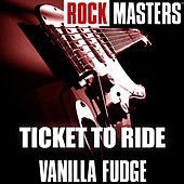 Rock Masters: Ticket to Ride by Vanilla Fudge