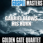 Play & Download Gospel Masters: Gabriel Blows His Horn by Golden Gate Quartet | Napster