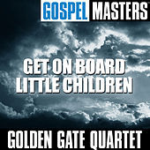 Gospel Masters: Get On Board Little Children by Golden Gate Quartet