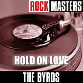 Play & Download Rock Masters: Hold On Love by The Byrds | Napster