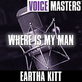 Voice Masters: Where Is My Man by Eartha Kitt