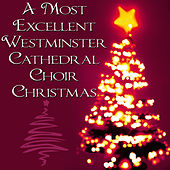 Play & Download A Most Excellent Westminster Cathedral Choir Christmas by Westminster Cathedral Choir | Napster