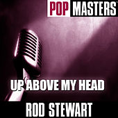 Play & Download Pop Masters: Up Above My Head by Rod Stewart | Napster