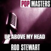 Pop Masters: Up Above My Head von Rod Stewart