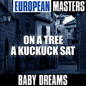 Play & Download European Masters: On a Tree a Kuckuck Sat by Baby Dreams | Napster