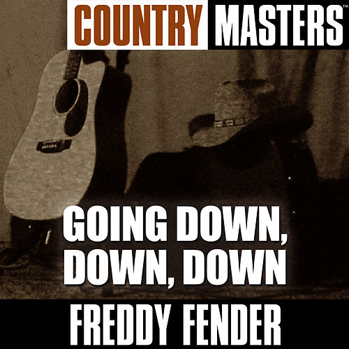 Play & Download Country Masters: Going Down, Down, Down by Freddy Fender | Napster